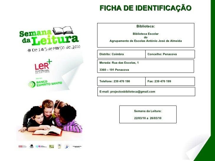 FICHA DE IDENTIFICAÇÃO Biblioteca: Biblioteca Escolar do  Agrupamento de Escolas António José de Almeida Morada: Rua das E...