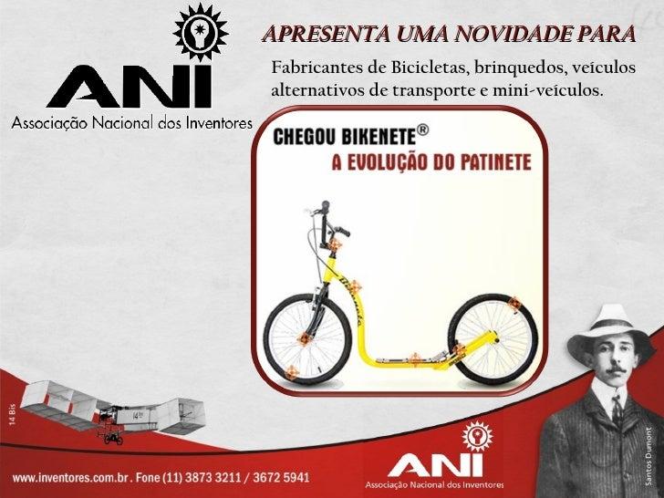 APRESENTA UMA NOVIDADE PARAFabricantes de Bicicletas, brinquedos, veículosalternativos de transporte e mini-veículos.