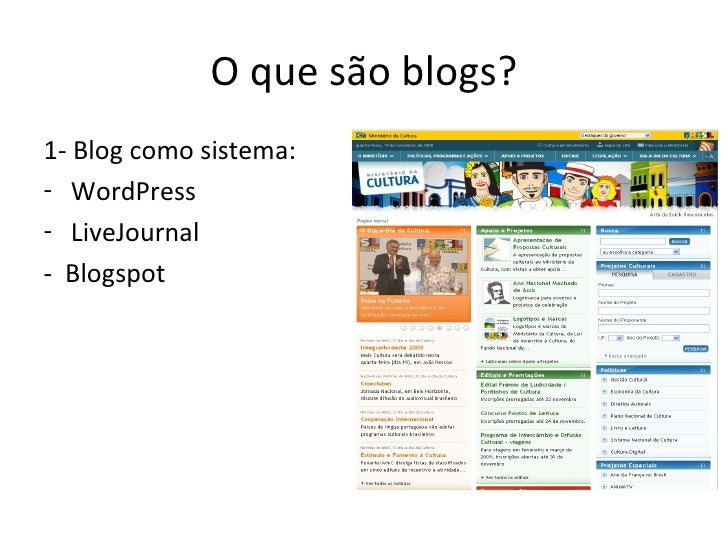 O que são blogs? <ul><li>1- Blog como sistema: </li></ul><ul><li>WordPress </li></ul><ul><li>LiveJournal </li></ul><ul><li...