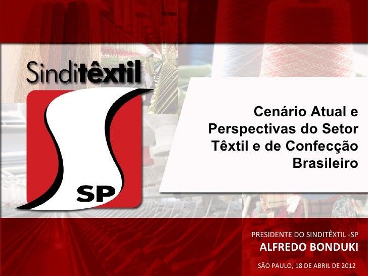 Cenário Atual ePerspectivas do SetorTêxtil e de Confecção             Brasileiro      PRESIDENTE DO SINDITÊXTIL -SP       ...