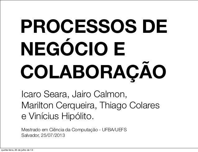 PROCESSOS DE NEGÓCIO E COLABORAÇÃO Icaro Seara, Jairo Calmon, Marilton Cerqueira, Thiago Colares e Vinícius Hipólito. Mest...