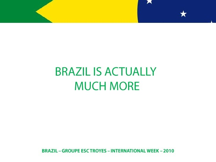 BRAZIL IS ACTUALLY MUCH MORE<br />