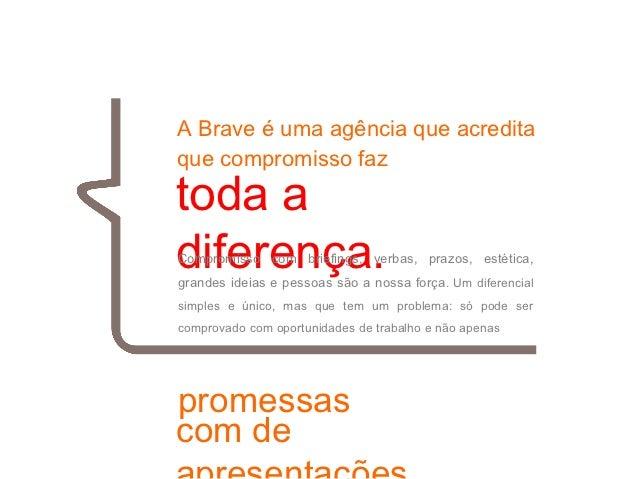 01toda a   A Brave é uma agência que acredita   que compromisso faz   diferença.   Compromisso com briefings, verbas, praz...