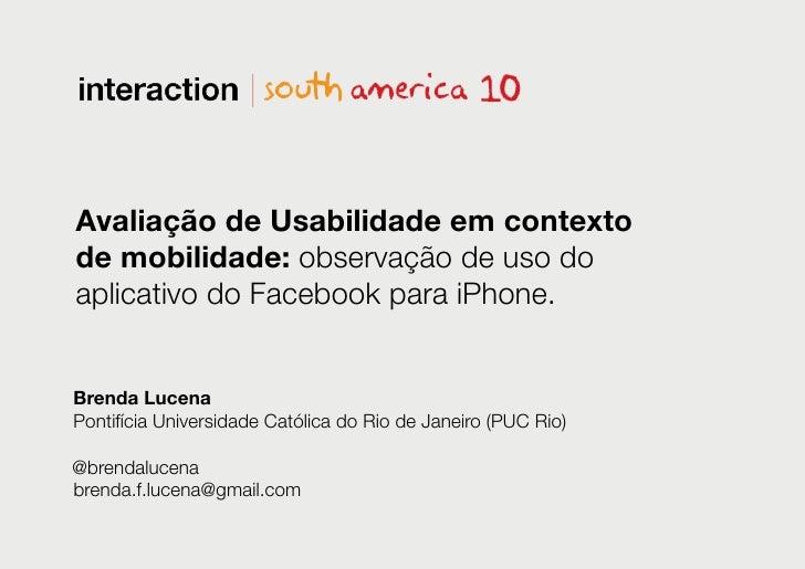 Avaliação de Usabilidade em contextode mobilidade: observação de uso doaplicativo do Facebook para iPhone.Brenda LucenaPon...