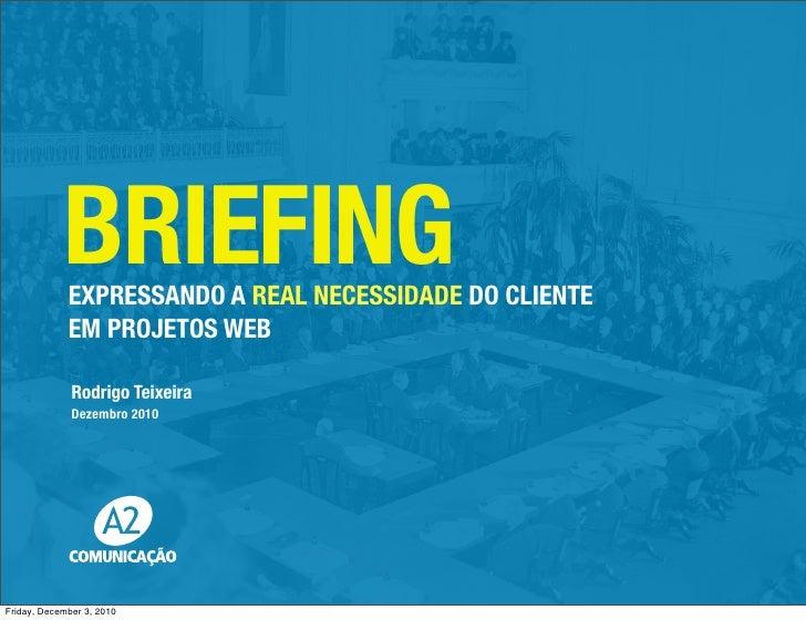BRIEFING             EXPRESSANDO A REAL NECESSIDADE DO CLIENTE             EM PROJETOS WEB              Rodrigo Teixeira  ...