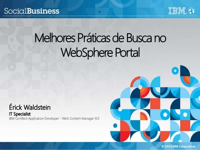 Melhores Práticas de Busca no WebSphere Portal  Érick Waldstein IT Specialist  IBM Certified Application Developer - Web C...