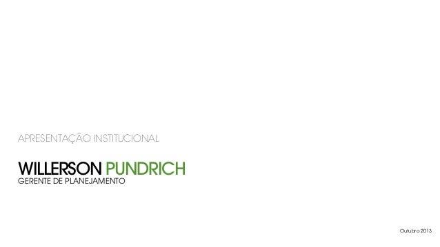 WILLERSON PUNDRICH APRESENTAÇÃO INSTITUCIONAL GERENTE DE PLANEJAMENTO Outubro 2013