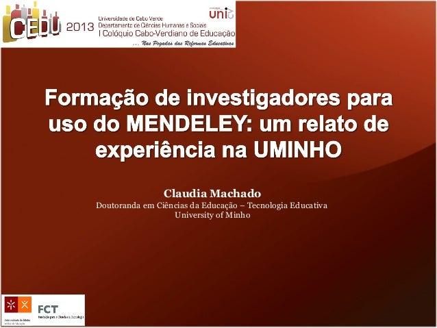 Claudia Machado Doutoranda em Ciências da Educação – Tecnologia Educativa University of Minho