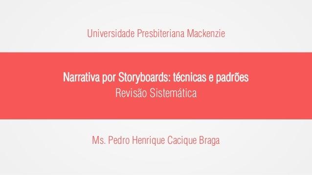 Universidade Presbiteriana Mackenzie  Narrativa por Storyboards: técnicas e padrões Revisão Sistemática  Ms. Pedro Henriqu...