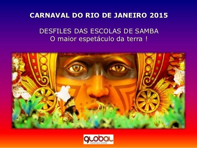 CARNAVAL DO RIO DE JANEIRO 2015 DESFILES DAS ESCOLAS DE SAMBA O maior espetáculo da terra !