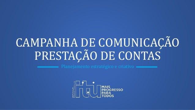 CAMPANHA DE COMUNICAÇÃO PRESTAÇÃO DE CONTAS Planejamento estratégico e criativo