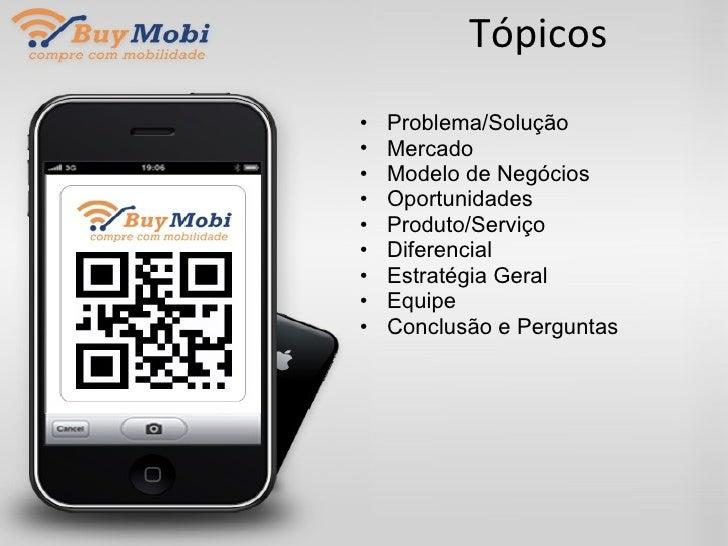 Tópicos <ul><li>Problema/Solução </li></ul><ul><li>Mercado </li></ul><ul><li>Modelo de Negócios </li></ul><ul><li>Oportuni...