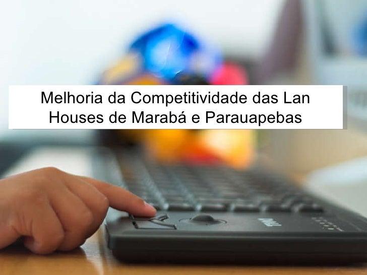 Melhoria da Competitividade das Lan Houses de Marabá e Parauapebas
