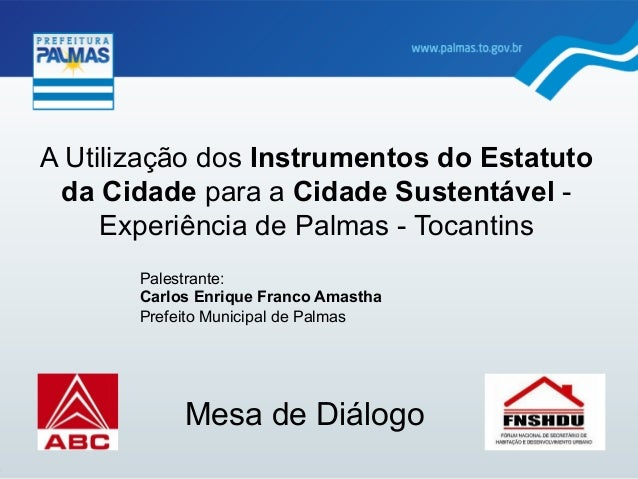 A Utilização dos Instrumentos do Estatuto da Cidade para a Cidade Sustentável - Experiência de Palmas - Tocantins Mesa de ...