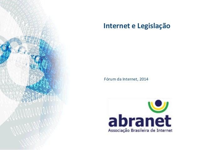 Fórum  da  Internet,  2014   Internet  e  Legislação