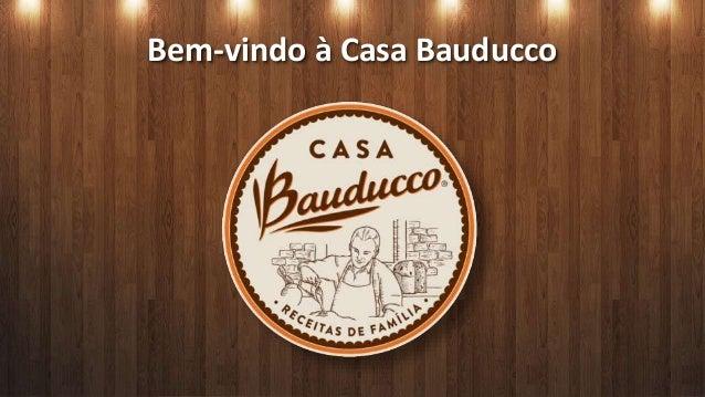 Bem-vindo à Casa Bauducco