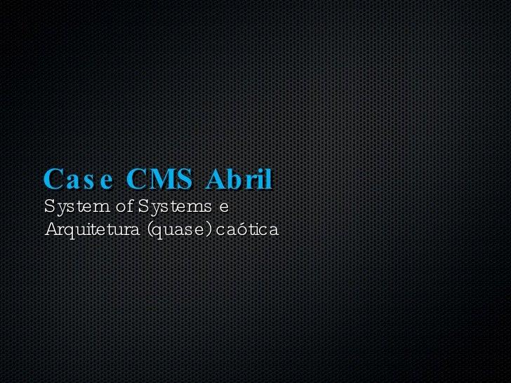 Case CMS Abril <ul><li>System of Systems e </li></ul><ul><li>Arquitetura (quase) caótica </li></ul>