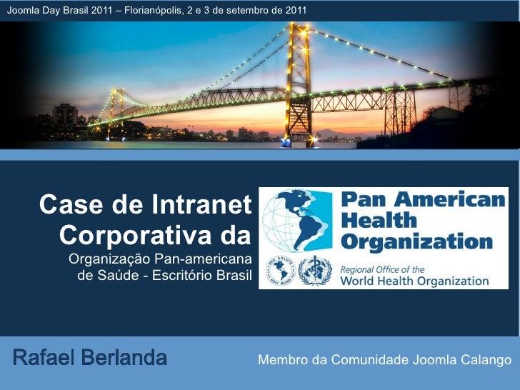 Joomla Day Brasil 2011 – Florianópolis, 2 e 3 de setembro de 2011      Case de Intranet       Corporativa da             O...