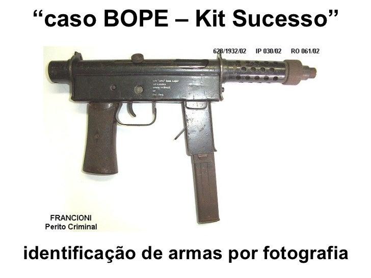 """"""" caso BOPE – Kit Sucesso"""" identificação de armas por fotografia"""
