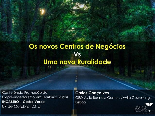 Os novos Centros de Negócios Vs Uma nova Ruralidade Carlos Gonçalves CEO Avila Business Centers /Avila Coworking, Lisboa C...