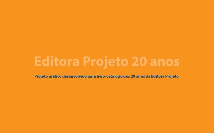 Editora Projeto 20 anosProjeto gráfico desenvolvido para livro-catálogo dos 20 anos da Editora Projeto.