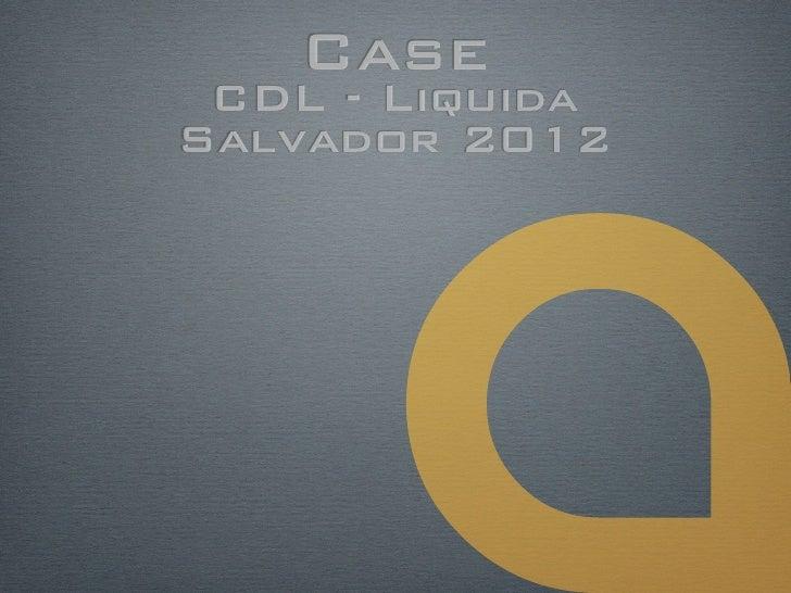 Case CDL - LiquidaSalvador 2012