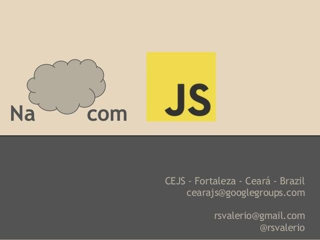 Na com CEJS - Fortaleza - Ceará - Brazil cearajs@googlegroups.com rsvalerio@gmail.com @rsvalerio
