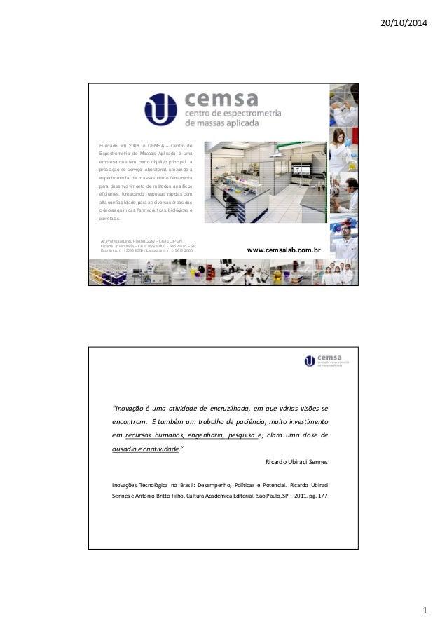 20/10/2014  1  www.cemsalab.com.br  Fundado em 2008, o CEMSA – Centro de  Espectrometria de Massas Aplicada é uma  empresa...