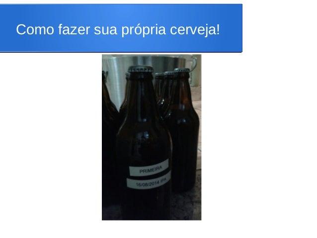 Como fazer sua própria cerveja!