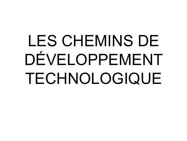 LES CHEMINS DE  DÉVELOPPEMENT  TECHNOLOGIQUE