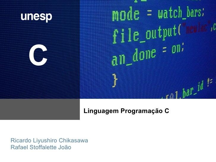 C                         Linguagem Programação C                          SunRicardo Liyushiro ChikasawaRafael Stoffalett...