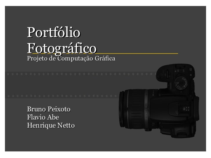 Projeto de Computação Gráfica Portfólio Fotográfico Bruno Peixoto Flavio Abe Henrique Netto