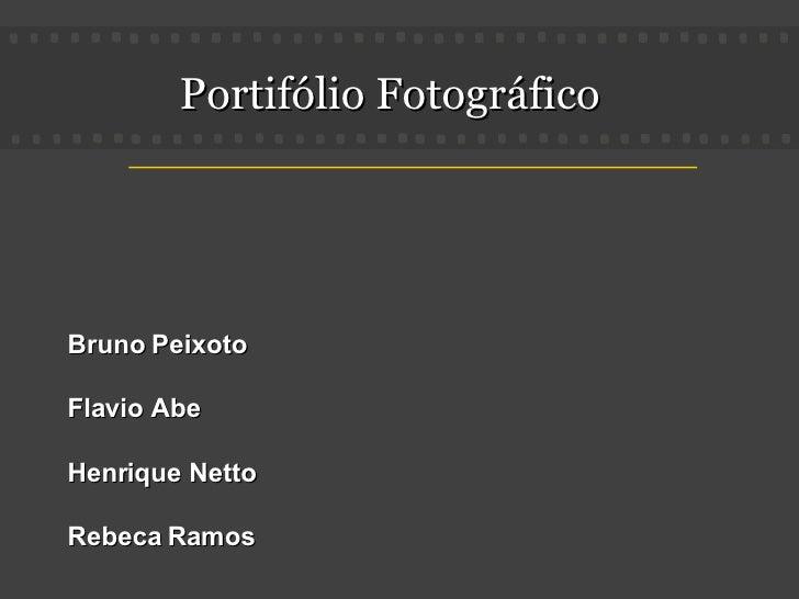 Portifólio Fotográfico Bruno Peixoto Flavio Abe Henrique Netto Rebeca Ramos