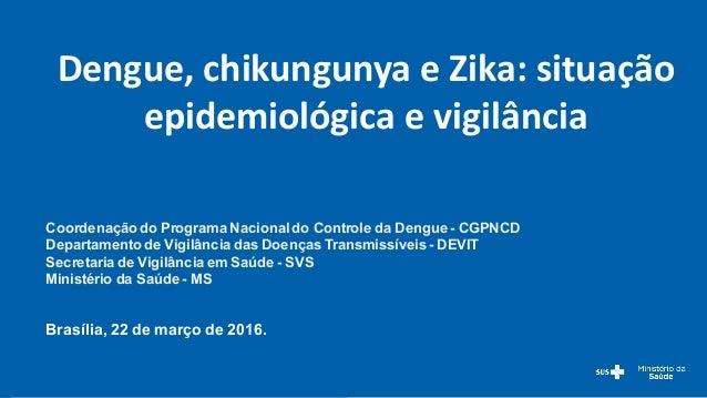 Coordenação do Programa Nacional do Controle da Dengue - CGPNCD Departamento de Vigilância das Doenças Trans...