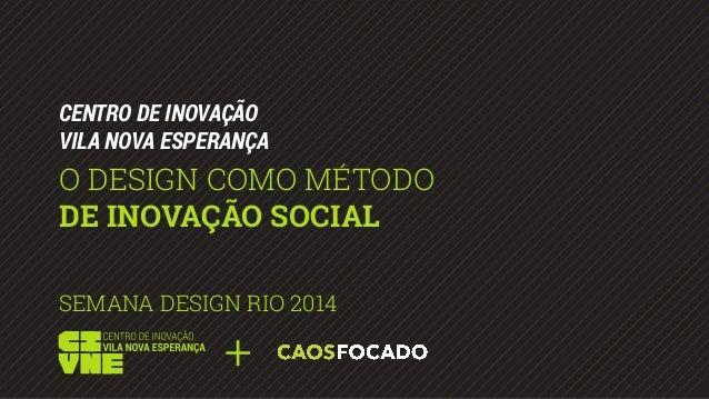 CENTRO DE INOVAÇÃO  VILA NOVA ESPERANÇA  O DESIGN COMO MÉTODO  DE INOVAÇÃO SOCIAL  SEMANA DESIGN RIO 2014