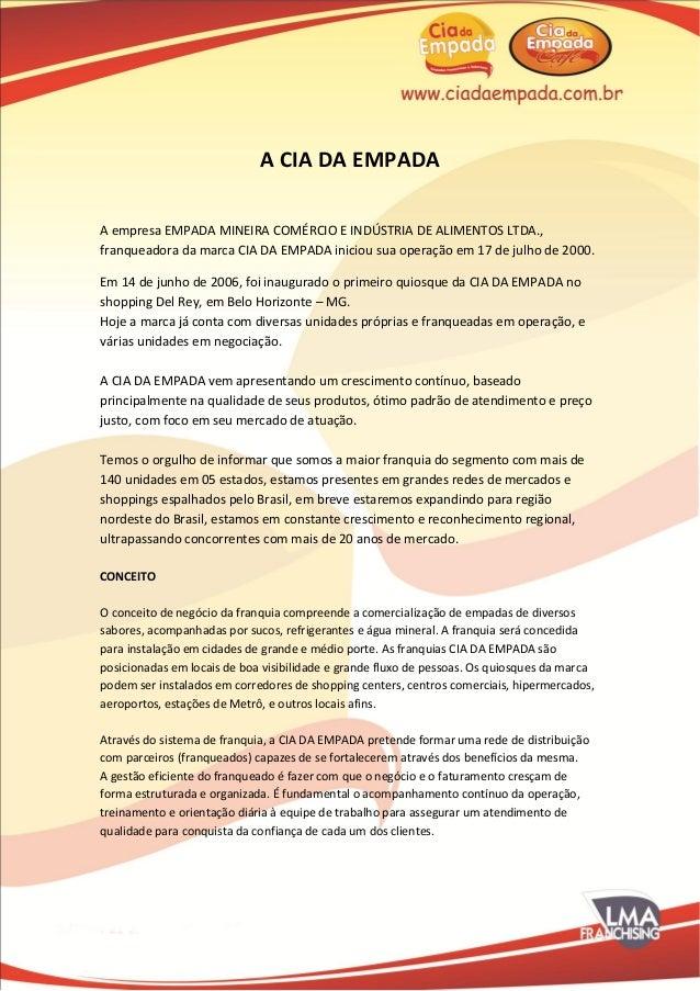 A CIA DA EMPADAA empresa EMPADA MINEIRA COMÉRCIO E INDÚSTRIA DE ALIMENTOS LTDA.,franqueadora da marca CIA DA EMPADA inicio...