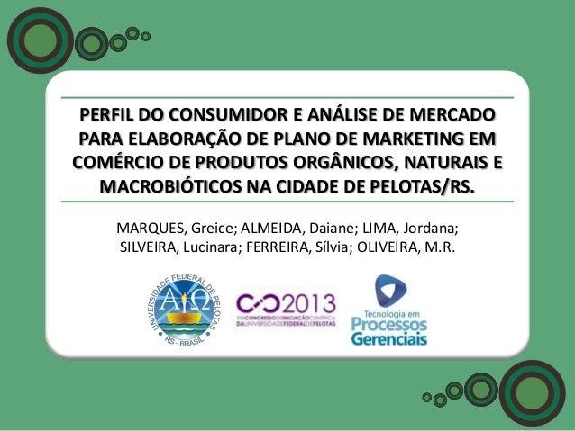 PERFIL DO CONSUMIDOR E ANÁLISE DE MERCADO PARA ELABORAÇÃO DE PLANO DE MARKETING EM COMÉRCIO DE PRODUTOS ORGÂNICOS, NATURAI...