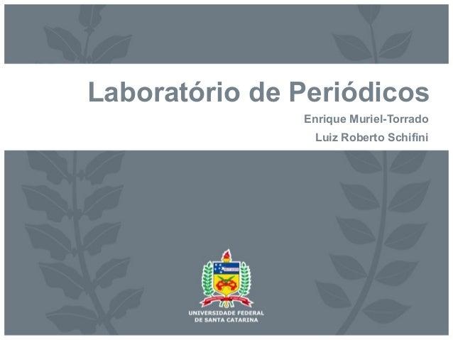 Laboratório de Periódicos Enrique Muriel-Torrado Luiz Roberto Schifini