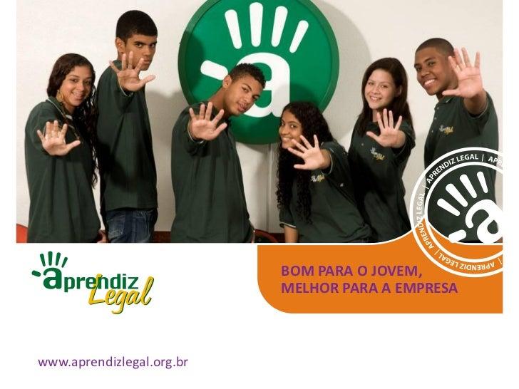 BOM PARA O JOVEM,                           MELHOR PARA A EMPRESAwww.aprendizlegal.org.br