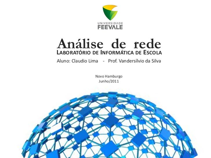 Análise de redeL      I     E ABORATÓRIO DE NFORMÁTICA DE SCOLAAluno: Claudio Lima - Prof. Vandersílvio da Silva          ...