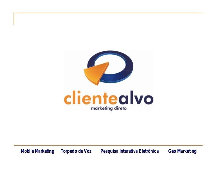 Mobile Marketing   Torpedo de Voz   Pesquisa Interativa Eletrônica   Geo Marketing