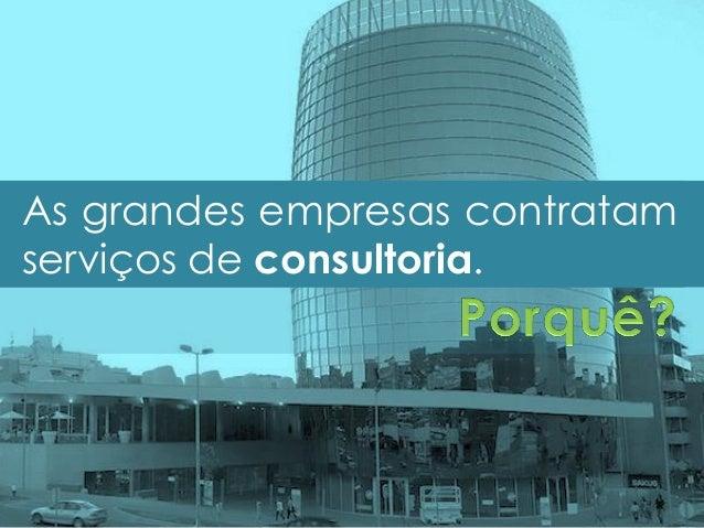 As grandes empresas contratam serviços de consultoria.