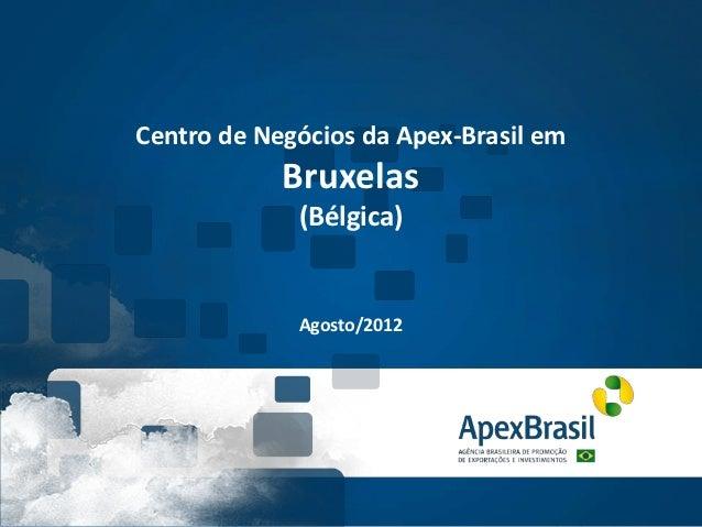 Centro de Negócios da Apex-Brasil em            Bruxelas             (Bélgica)             Agosto/2012