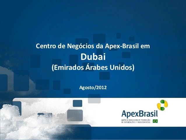 Centro de Negócios da Apex-Brasil em              Dubai    (Emirados Árabes Unidos)             Agosto/2012