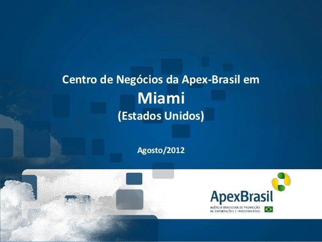 Centro de Negócios da Apex-Brasil em             Miami          (Estados Unidos)             Agosto/2012