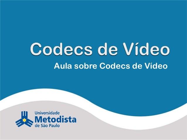 Aula sobre Codecs de Vídeo
