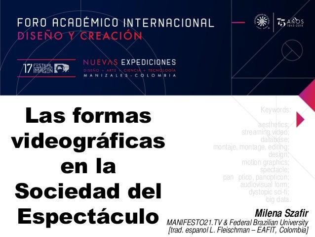 Las formas videográficas en la Sociedad del Espectáculo Milena Szafir MANIFESTO21.TV & Federal Brazilian University [trad....