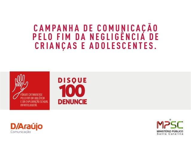 CAMPANHA DE COMUNICAÇÃO PELO FIM DA NEGLIGÊNCIA DE CRIANÇ AS E ADOLESCENTES. DISOUE DENUNCIE