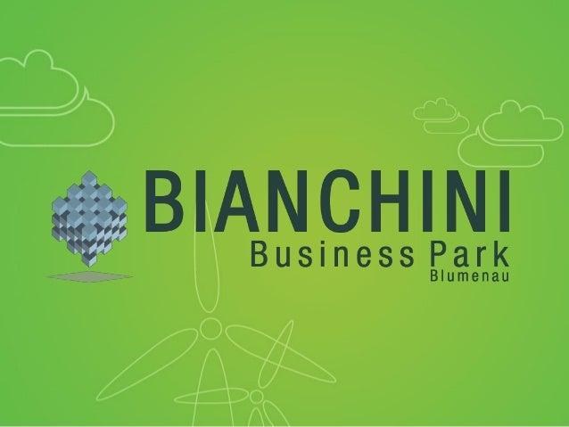 Bianchini Business Park            Grupo Bianchini | MC Construções | FURB | ACIBSecretaria de Desenvolvimento Sustentável...