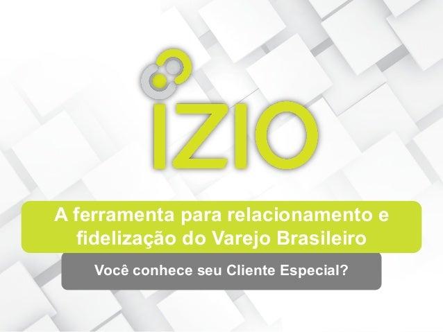 A ferramenta para relacionamento e fidelização do Varejo Brasileiro Você conhece seu Cliente Especial?